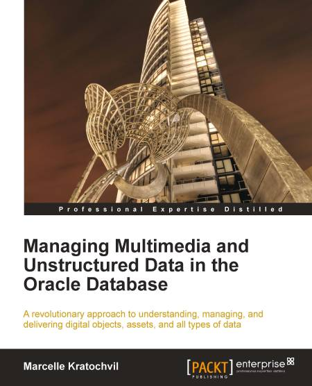 Managing Multimedia and Unstructured Data in the Oracle